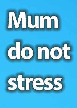 Mum do not stress
